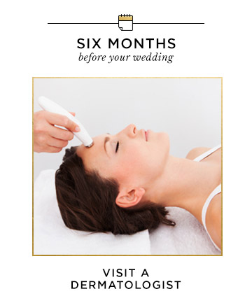 Six Months Before Your Wedding: Visit a Dermatologist