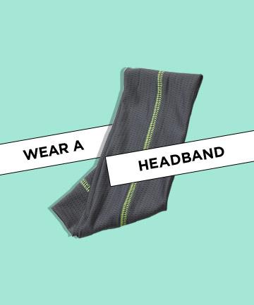Wear a headband