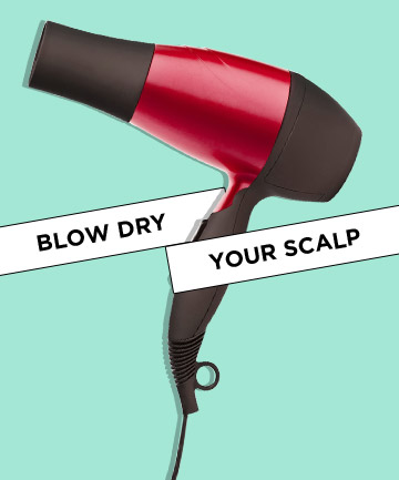 Blow dry your scalp