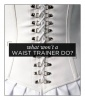 What Won't a Waist Trainer Do?