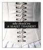 Who Should Try a Waist Trainer?