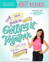 Ashley Rickards A Real Guide to Really Getting It Together Once and for All